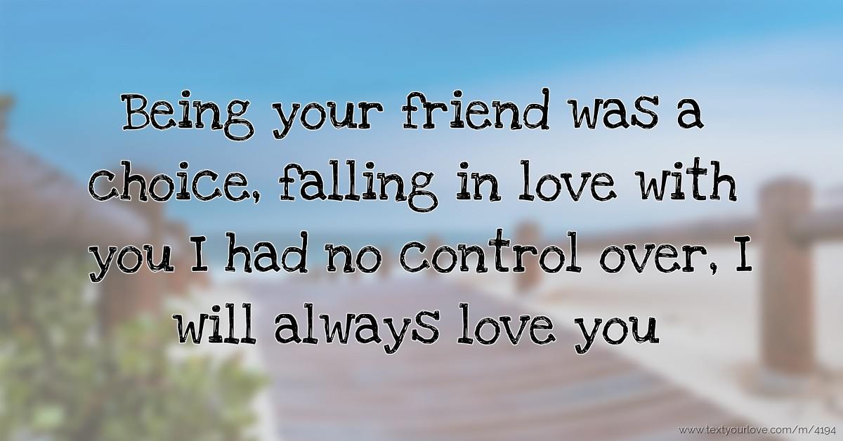 Being Your Friend Was A Choice Falling In Love With Text
