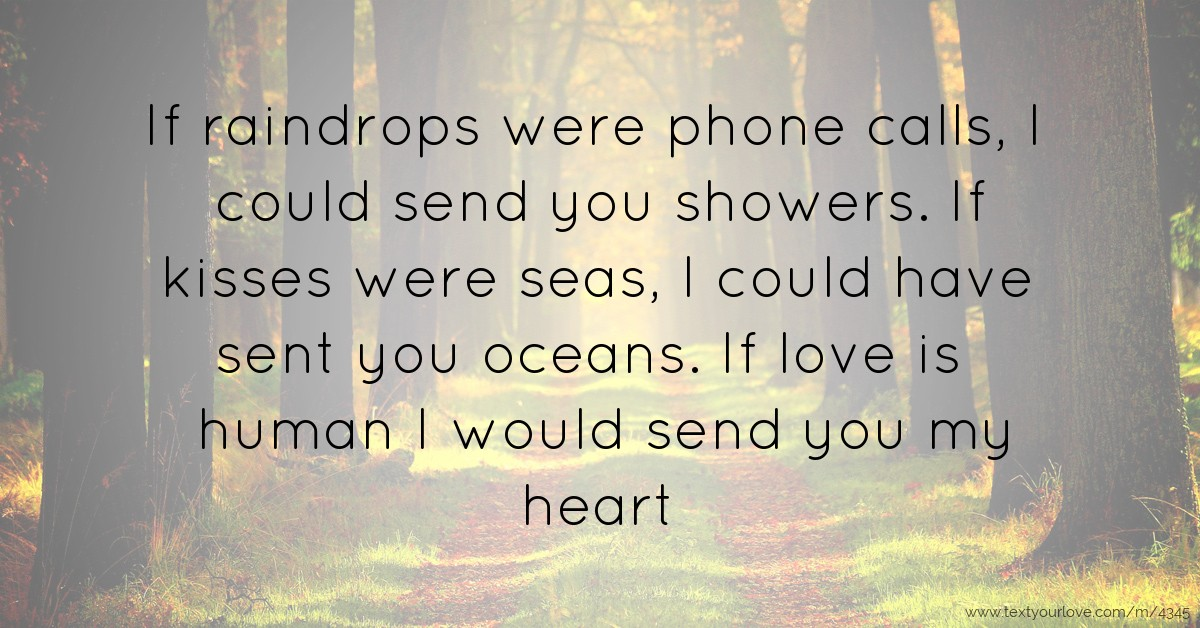 If raindrops were phone calls, I could send you    | Text