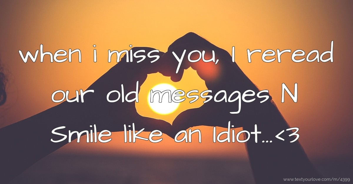 Quotes About Text Messages: When I Miss You, I Reread Our Old Messages N Smile