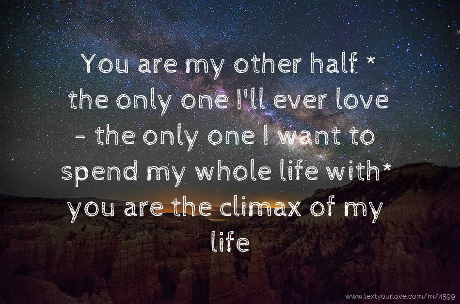 You Are My Other Half The Only One Ill Ever Love Text