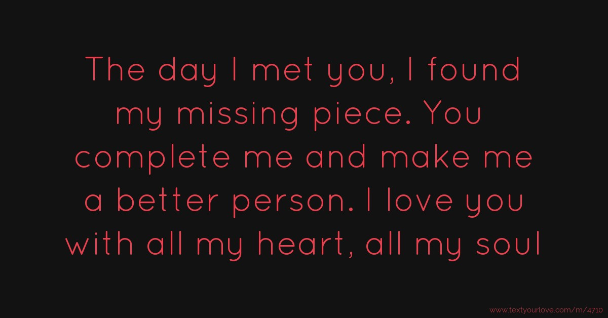 The Day I Met You, I Found My Missing Piece. You...