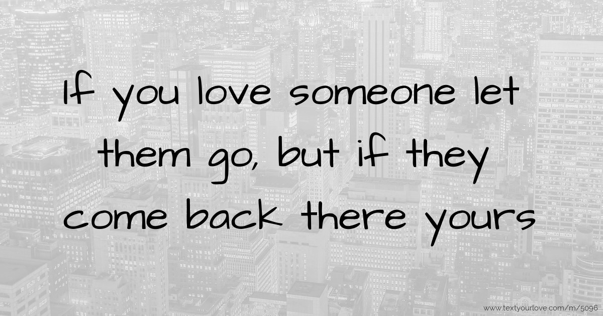 If You Love Someone Let Them Go But If They Come Back Text