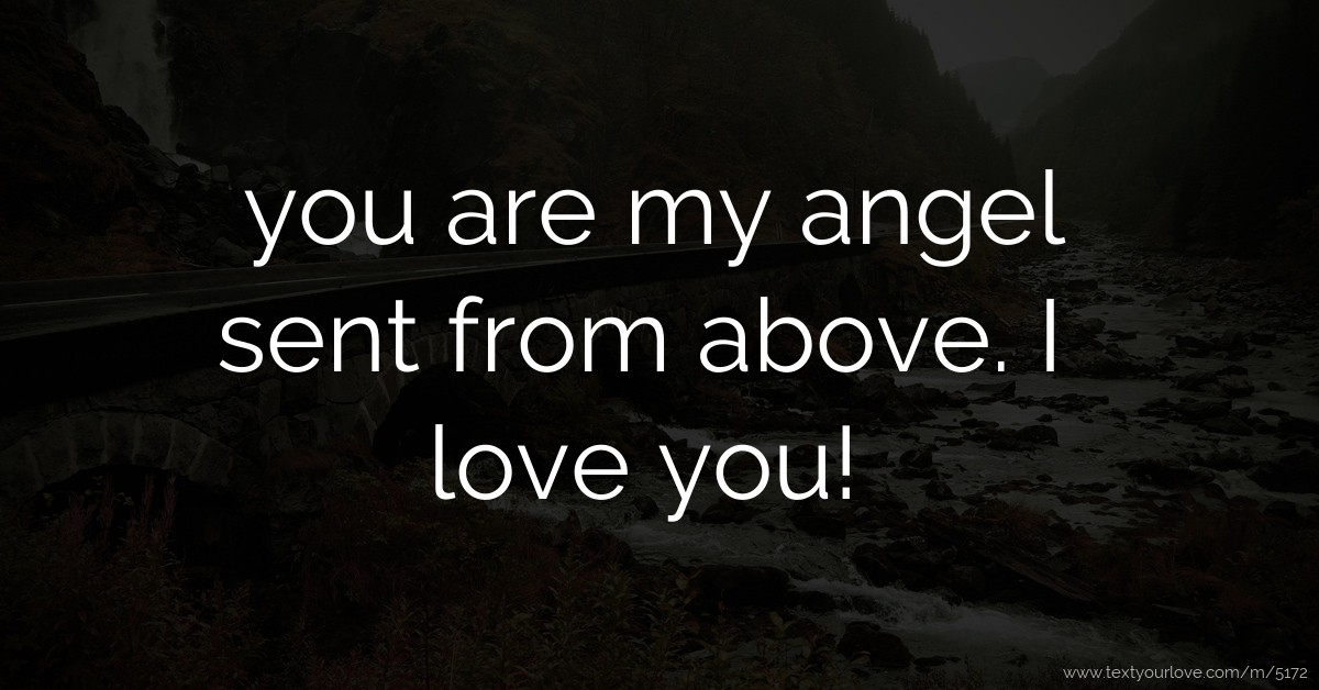 You Are My Angel Sent From Above I Love You Text Message By Franco