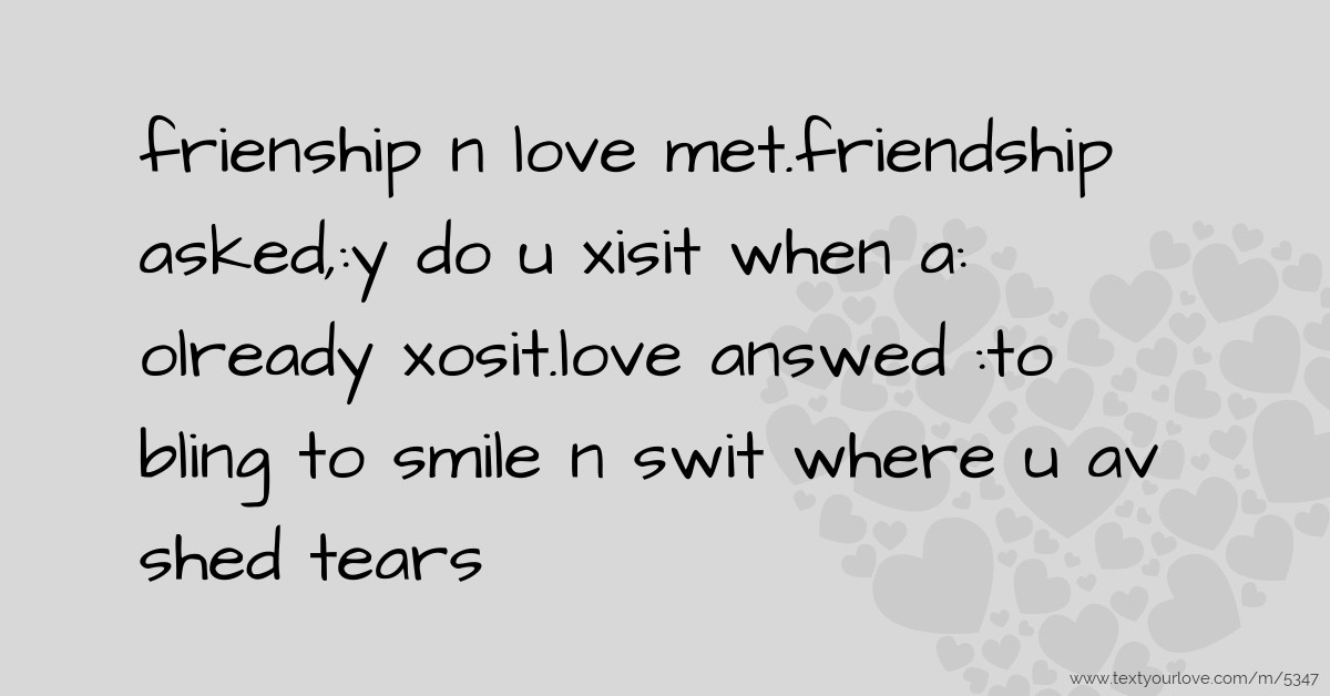 frienship n love met friendship asked,:y do u xisit    | Text