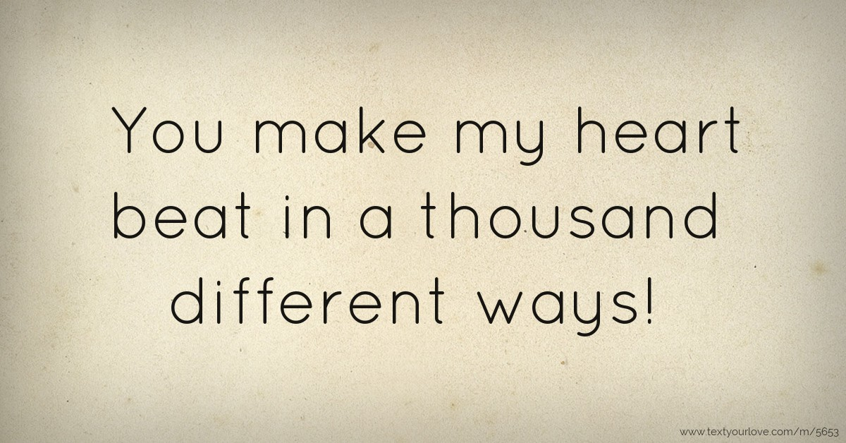 You Make My Heart Beat In A Thousand Different Ways