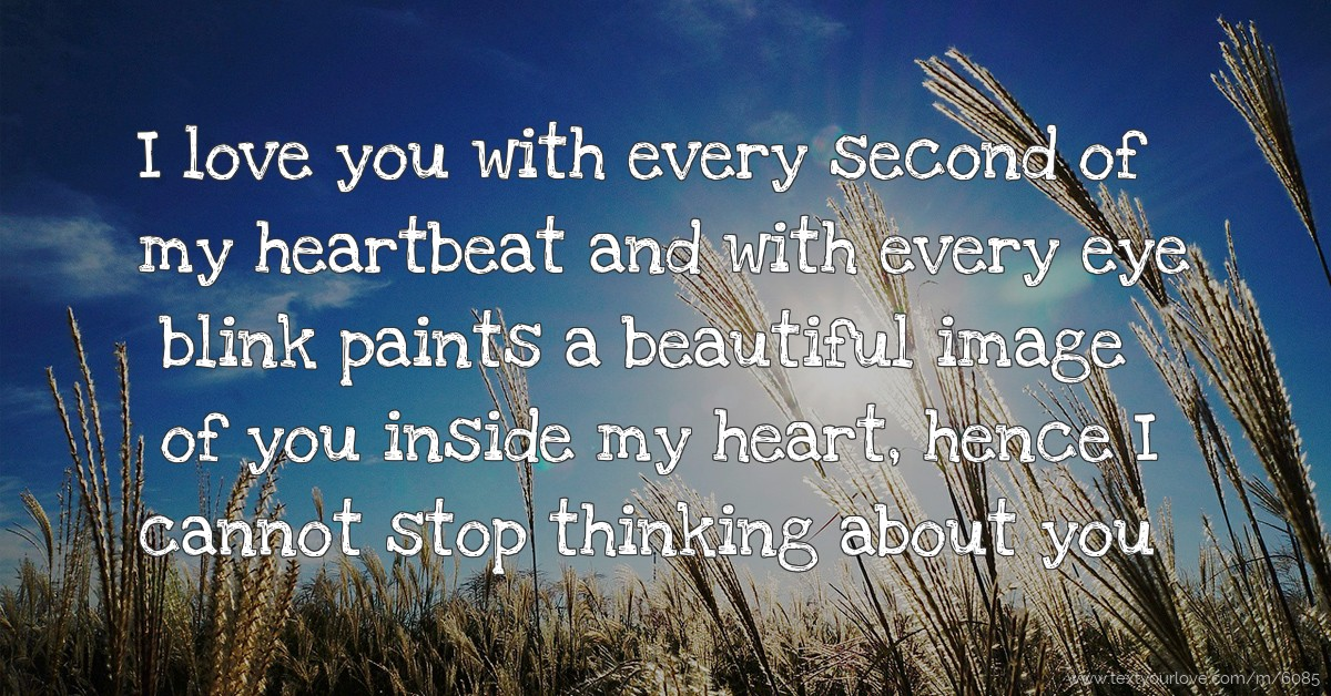 I love you with every second of my heartbeat and with    | Text