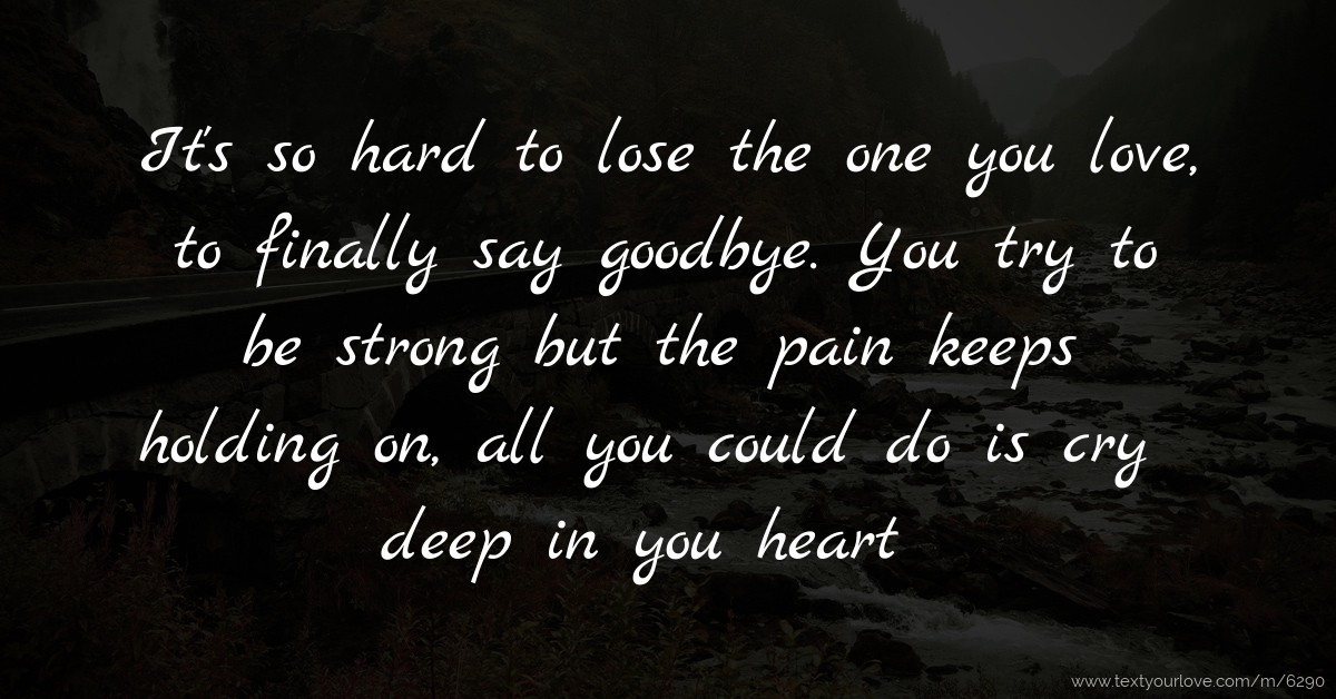 when to say goodbye to someone you love