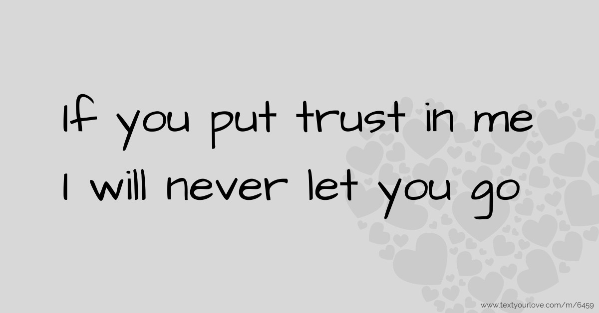 If You Put Trust In Me I Will Never Let You Go Text Message By