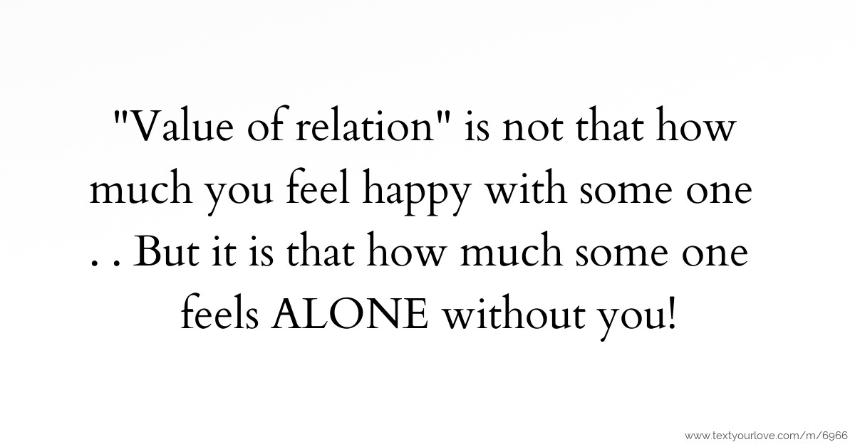 Value Of Relation Is Not That How Much You Feel Happy Text