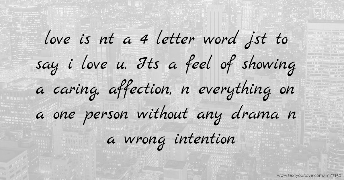 Love Is Nt A 4 Letter Word Jst To Say I Love U Its A Text