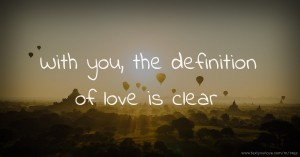 With you, the definition of love is clear.