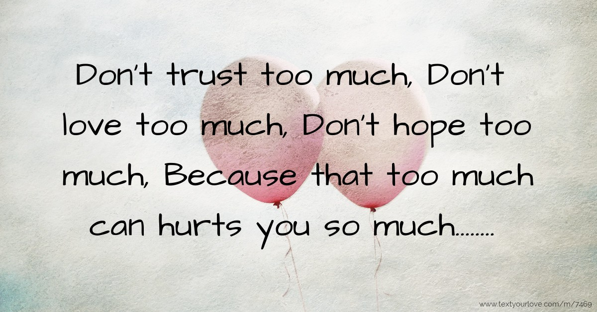 Dont Trust Too Much Dont Love Too Much Dont Hope Text