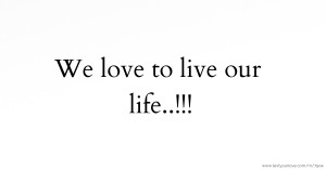 We love to live our life..!!!
