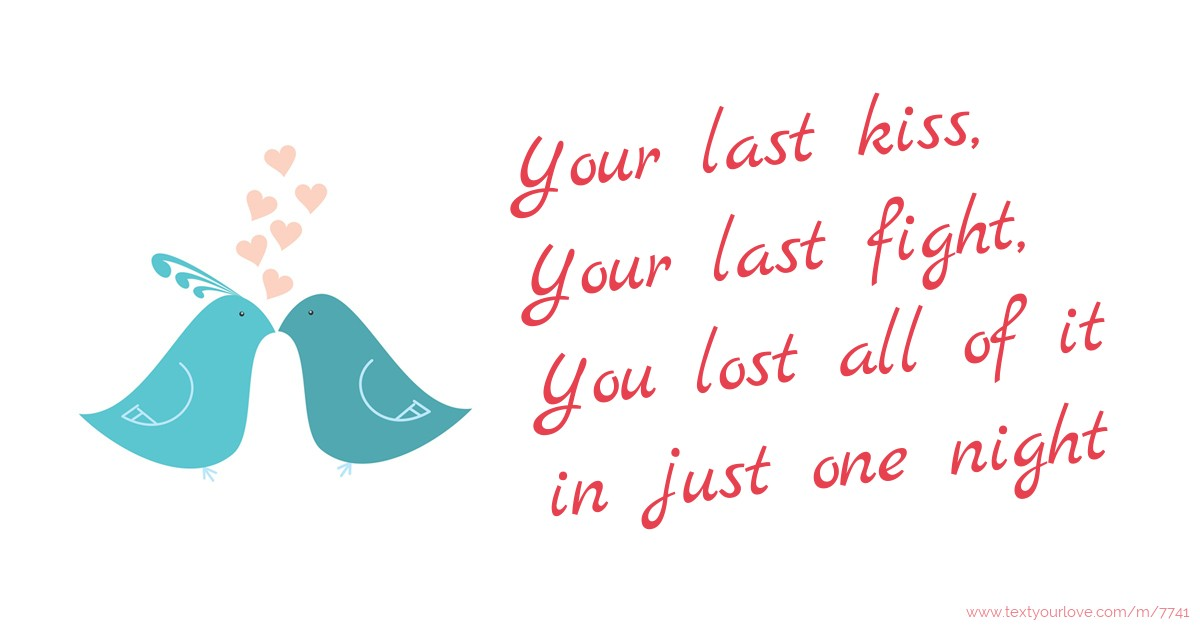 Your last kiss, Your last fight, You lost all of it in ...