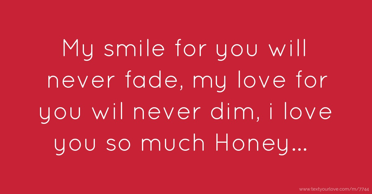 Short Sweet I Love You Quotes: My Smile For You Will Never Fade, My Love For You Wil