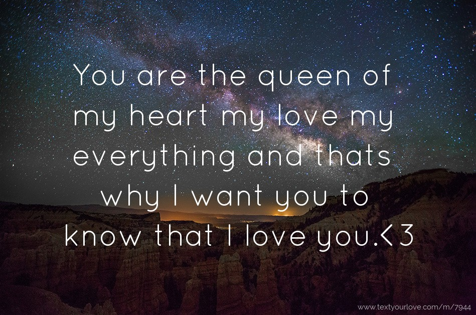 you are the queen of my heart my love my everything and thats why i want