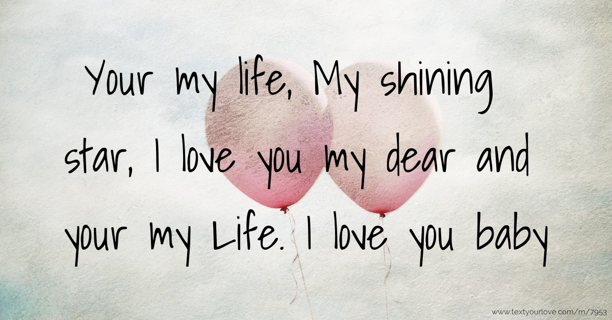 Your My Life My Shining Star I Love You My Dear And Text