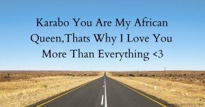 Karabo You Are My African Queen,Thats Why I Love You More Than Everything <3