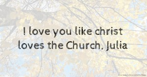 I love you like christ loves the Church, Julia