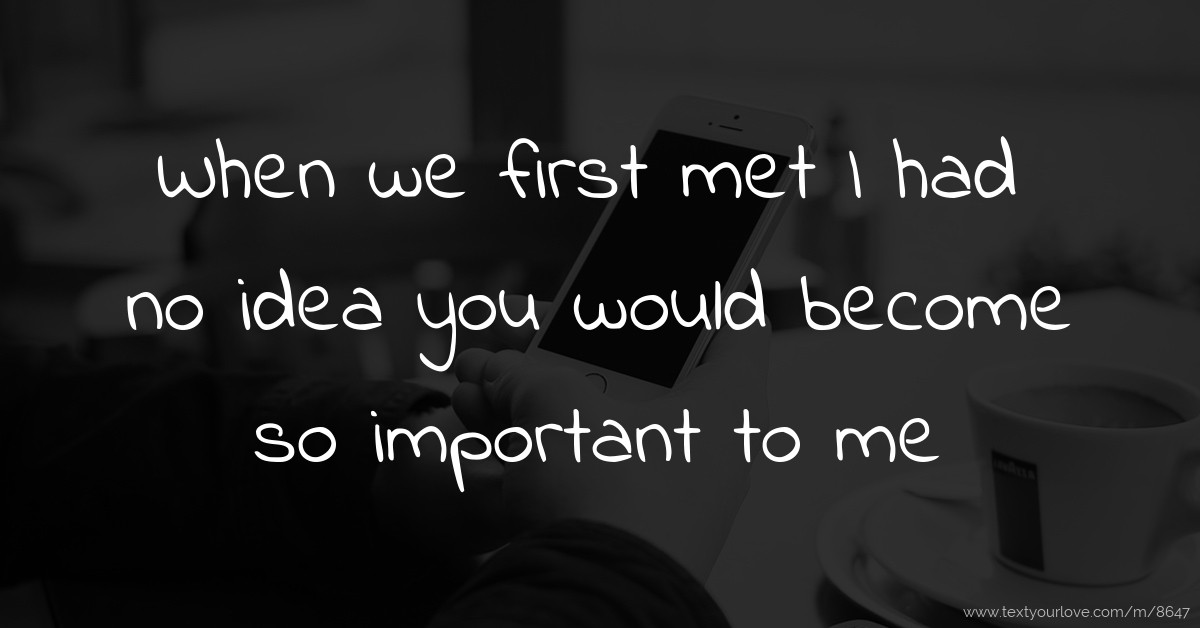When we first met I had no