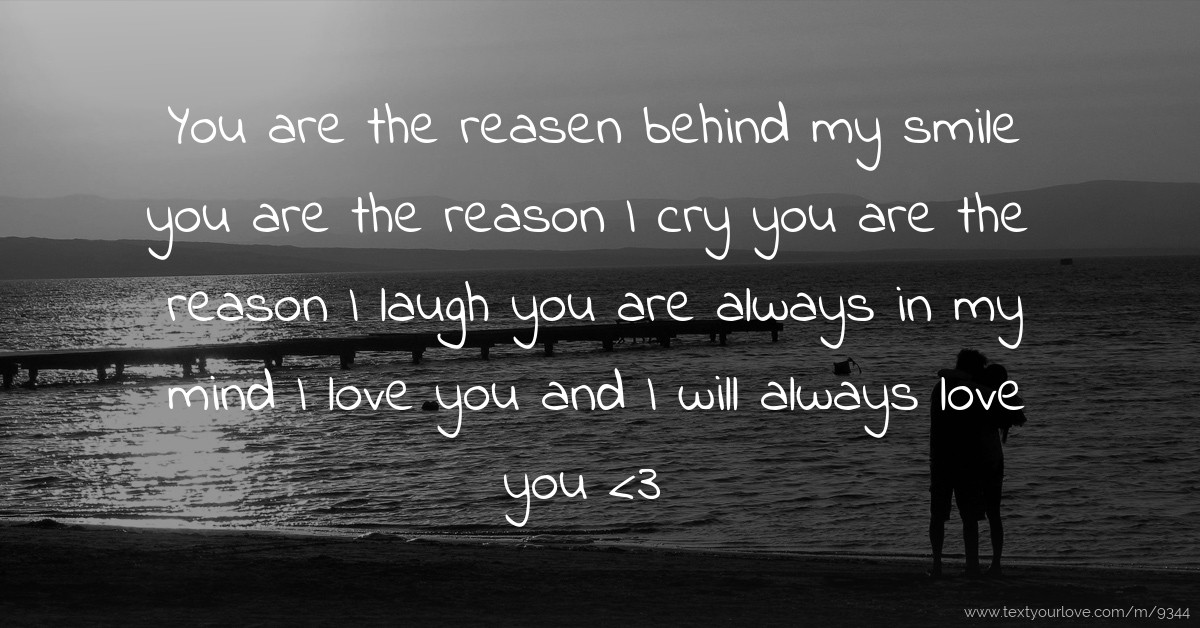 You Are The Reasen Behind My Smile You Are The Reason I