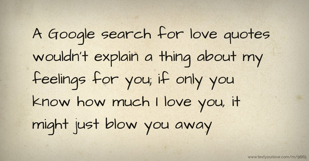 A Google Search For Love Quotes Wouldnt Explain A Text Message