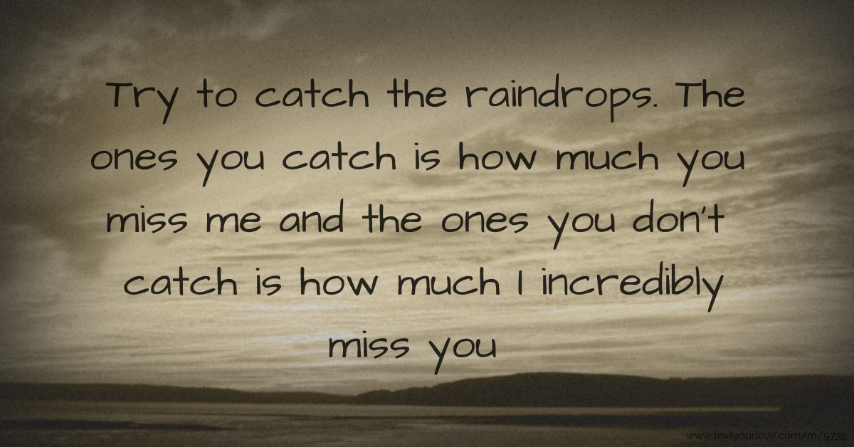 Try To Catch The Raindrops The Ones You Catch Is How Text