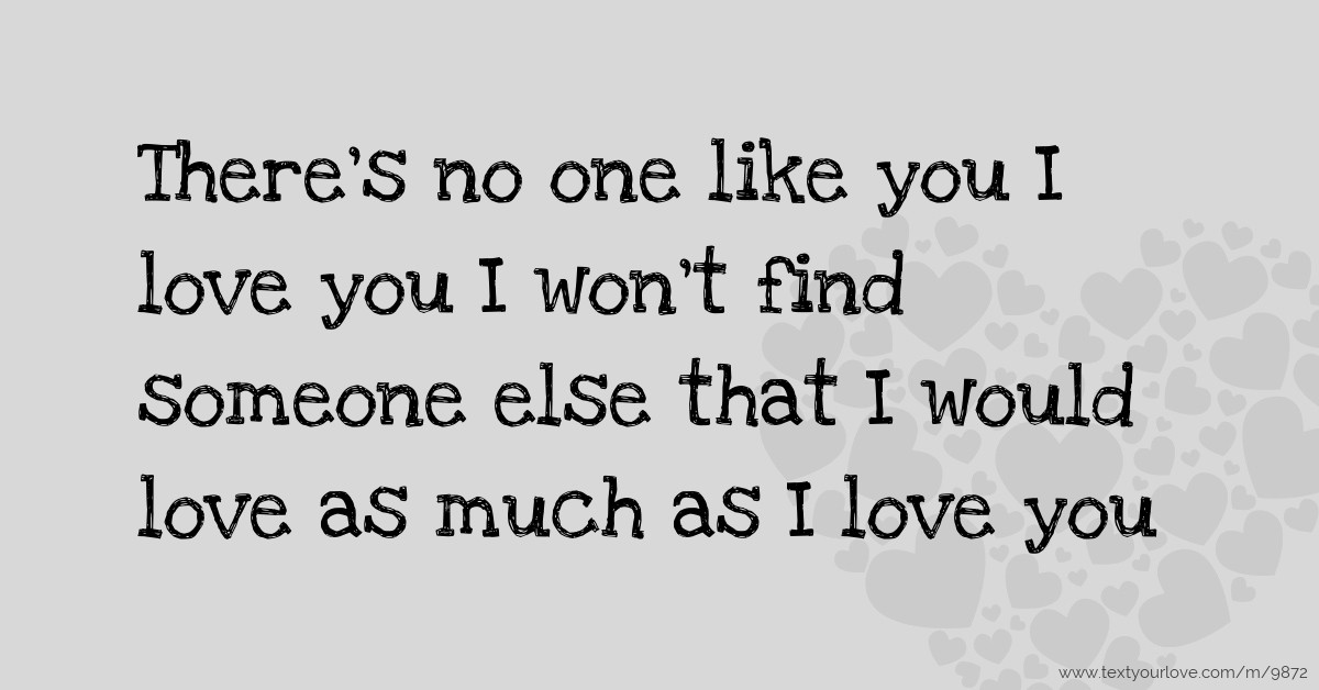 I Love You Like Quotes: There's No One Like You I Love You I Won't Find Someone