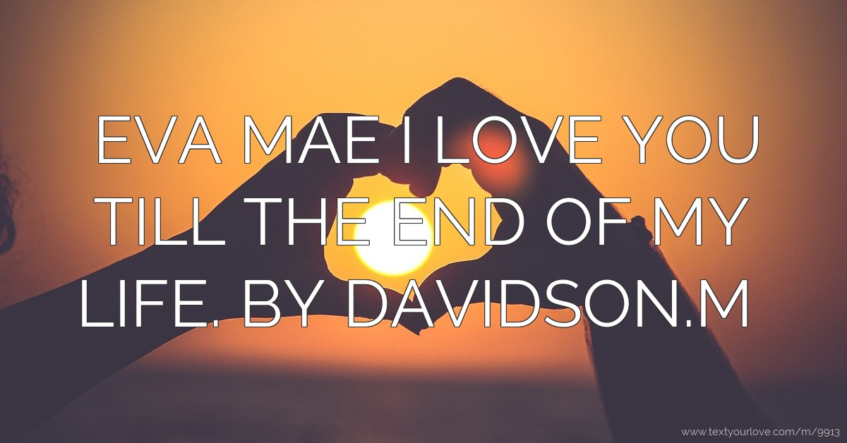 Eva Mae I Love You Till The End Of My Life By Text Message By